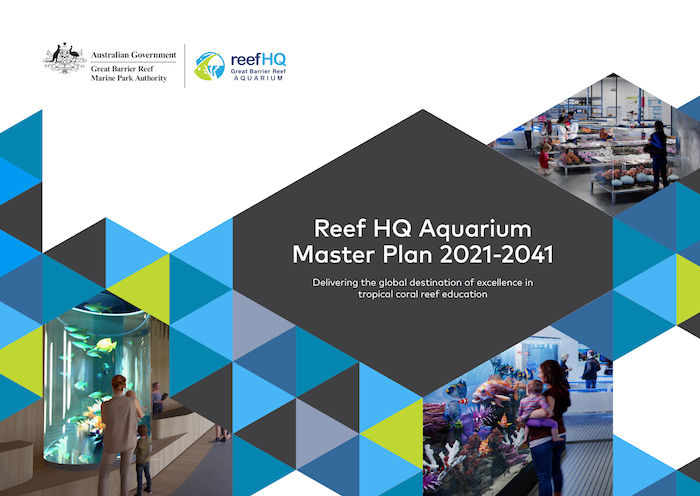 Reef HQ Aquarium's master plan; delivering the global destination of excellence in tropical coral reef education